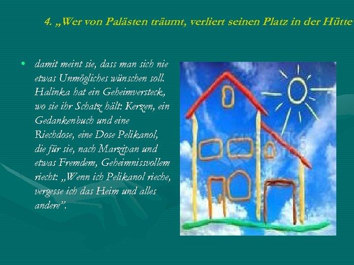 """4. """"Wer von Palästen träumt, verliert seinen Platz in der Hütte"""" • damit meint"""