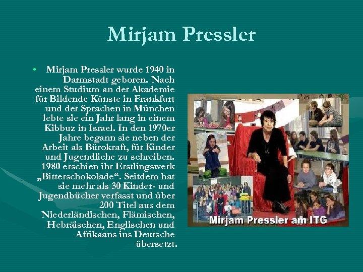 Mirjam Pressler • Mirjam Pressler wurde 1940 in Darmstadt geboren. Nach einem Studium an