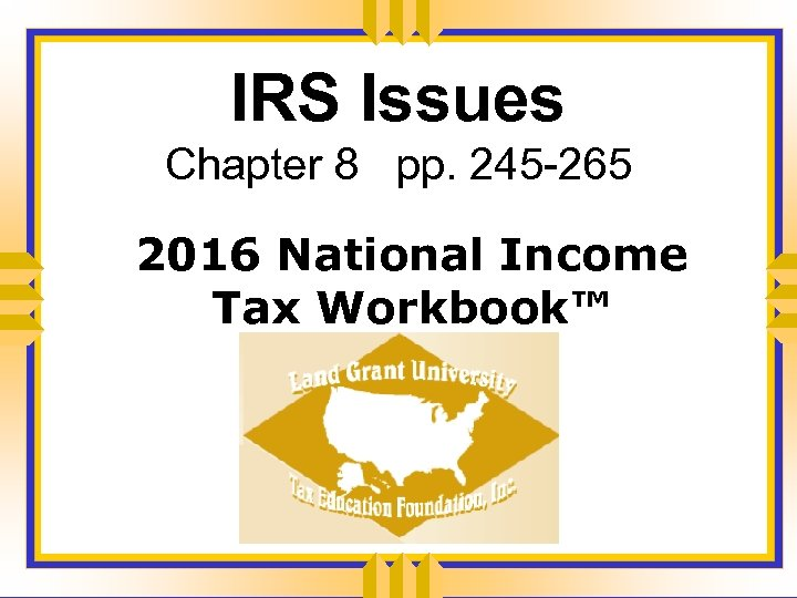 IRS Issues Chapter 8 pp. 245 -265 2016 National Income Tax Workbook™