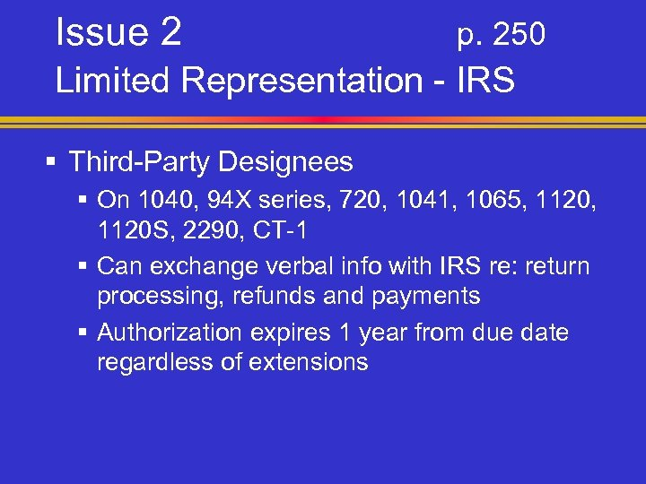 Issue 2 p. 250 Limited Representation - IRS § Third-Party Designees § On 1040,