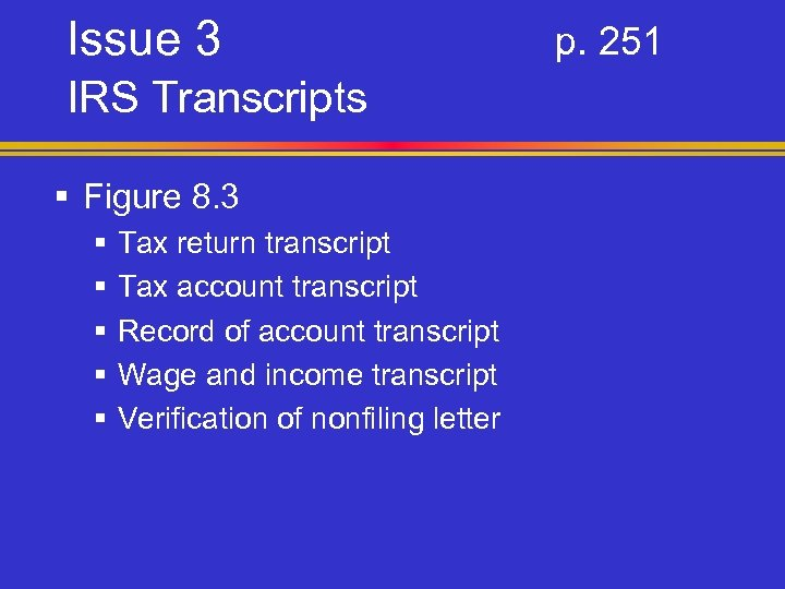 Issue 3 IRS Transcripts § Figure 8. 3 § § § Tax return transcript