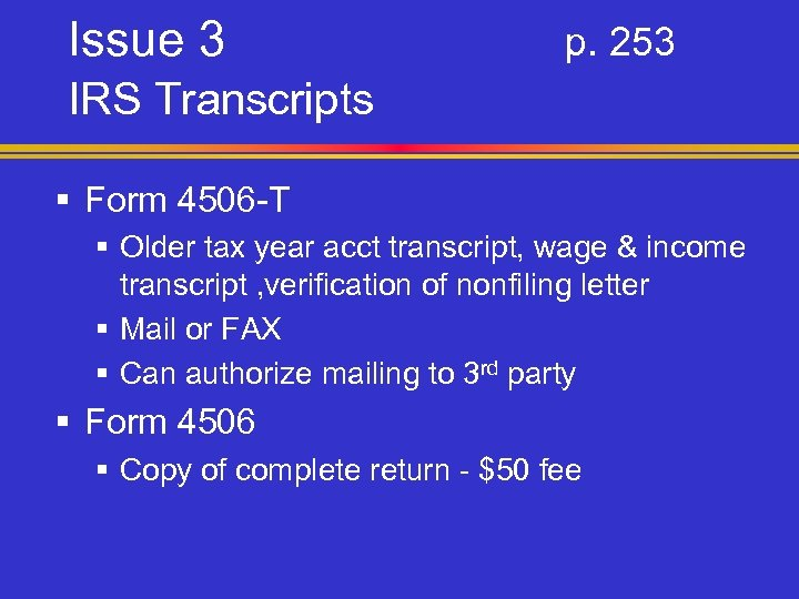 Issue 3 p. 253 IRS Transcripts § Form 4506 -T § Older tax year