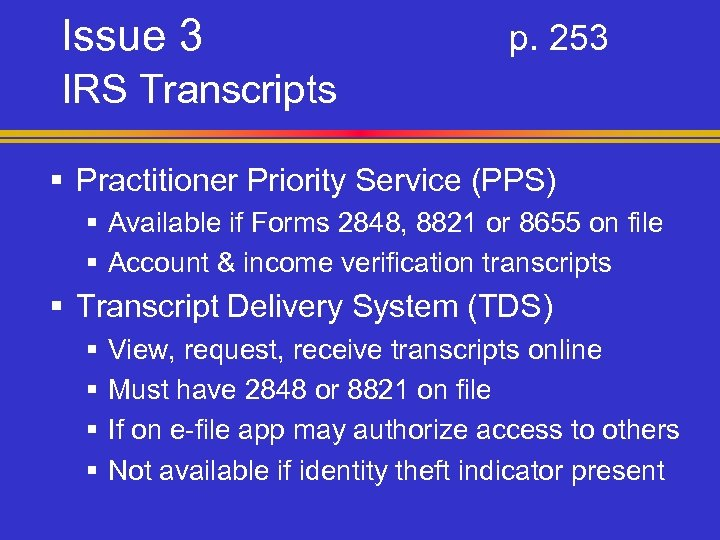 Issue 3 p. 253 IRS Transcripts § Practitioner Priority Service (PPS) § Available if