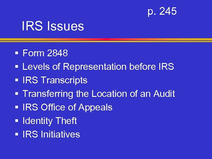 p. 245 IRS Issues § § § § Form 2848 Levels of Representation before