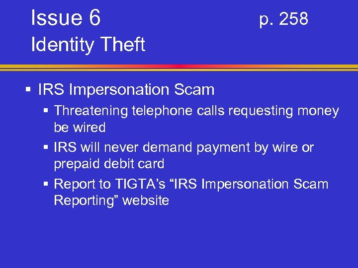Issue 6 p. 258 Identity Theft § IRS Impersonation Scam § Threatening telephone calls