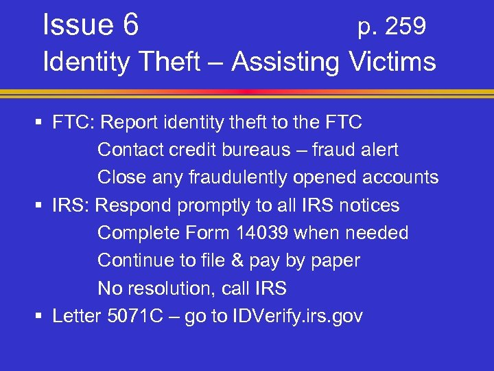 Issue 6 p. 259 Identity Theft – Assisting Victims § FTC: Report identity theft