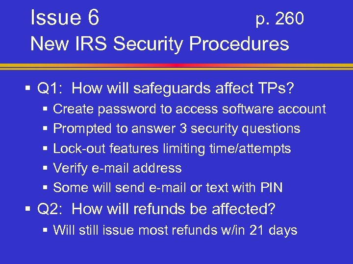 Issue 6 p. 260 New IRS Security Procedures § Q 1: How will safeguards