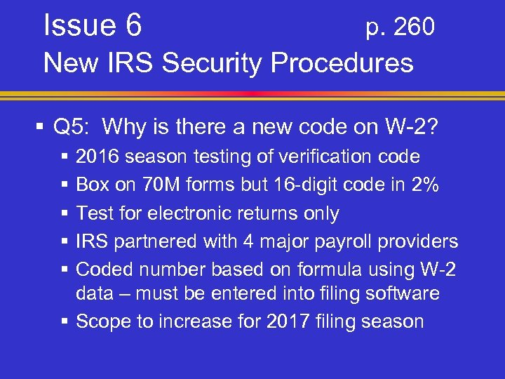Issue 6 p. 260 New IRS Security Procedures § Q 5: Why is there