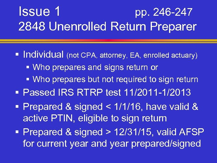 Issue 1 pp. 246 -247 2848 Unenrolled Return Preparer § Individual (not CPA, attorney,
