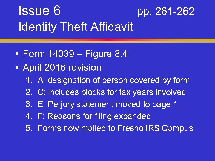 Issue 6 pp. 261 -262 Identity Theft Affidavit § Form 14039 – Figure 8.