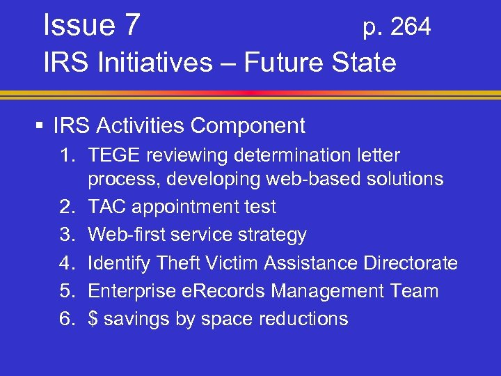 Issue 7 p. 264 IRS Initiatives – Future State § IRS Activities Component 1.