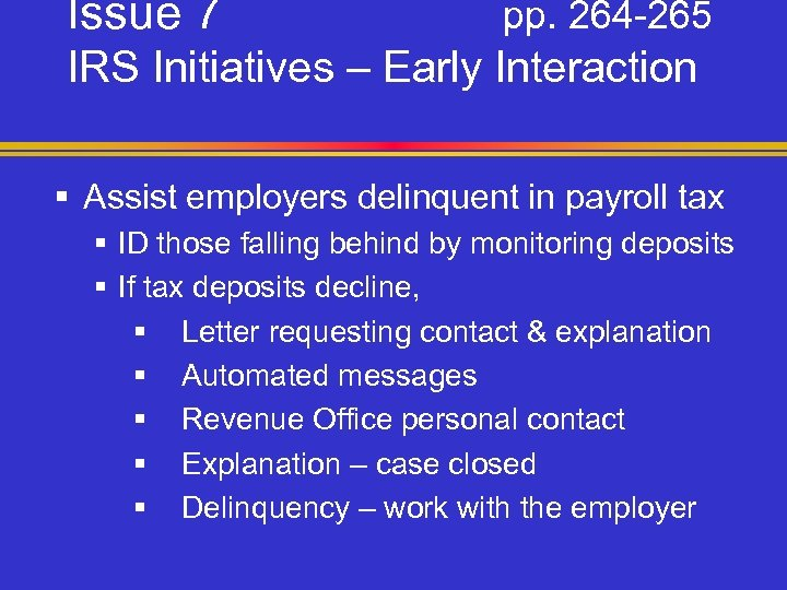 Issue 7 pp. 264 -265 IRS Initiatives – Early Interaction § Assist employers delinquent