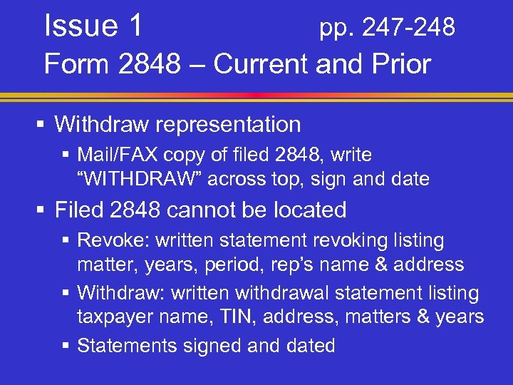 Issue 1 pp. 247 -248 Form 2848 – Current and Prior § Withdraw representation