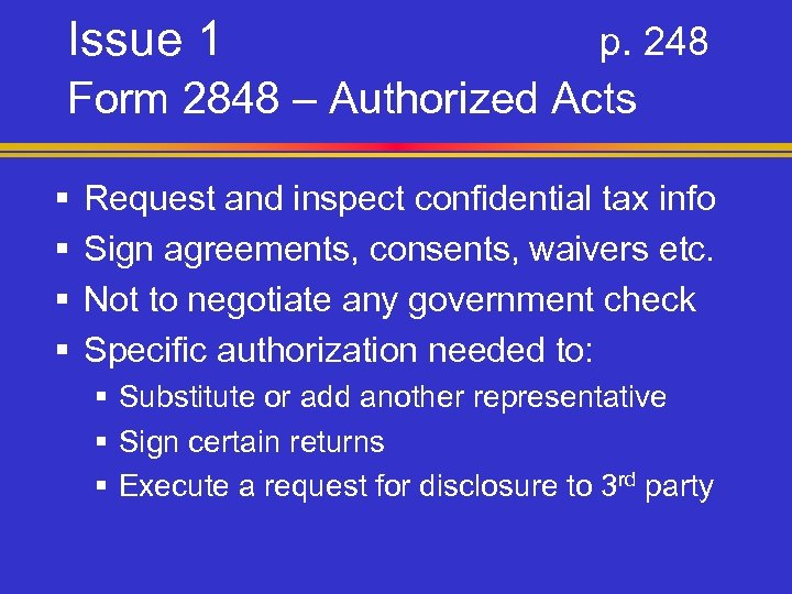 Issue 1 p. 248 Form 2848 – Authorized Acts § § Request and inspect