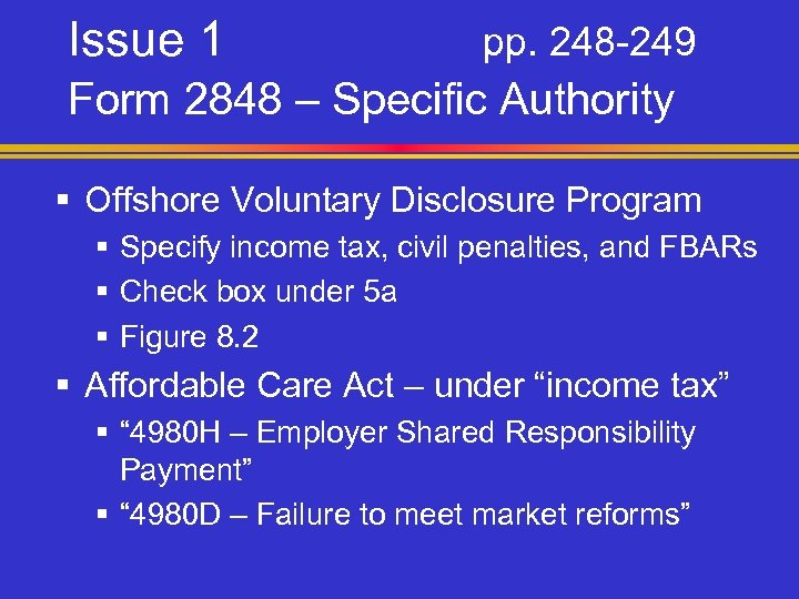 Issue 1 pp. 248 -249 Form 2848 – Specific Authority § Offshore Voluntary Disclosure