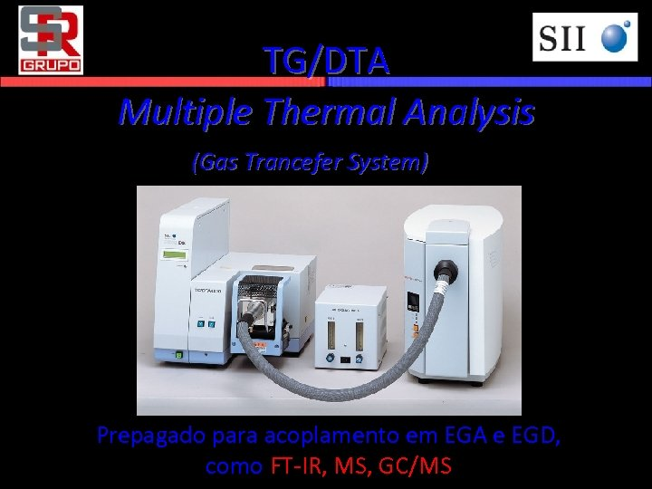 TG/DTA Multiple Thermal Analysis (Gas Trancefer System) Prepagado para acoplamento em EGA e EGD,