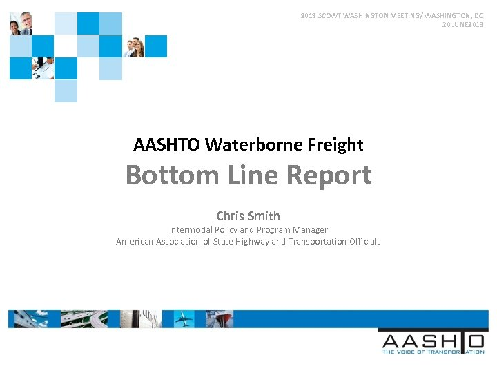 2013 SCOWT WASHINGTON MEETING/ WASHINGTON, DC 20 JUNE 2013 AASHTO Waterborne Freight Bottom Line