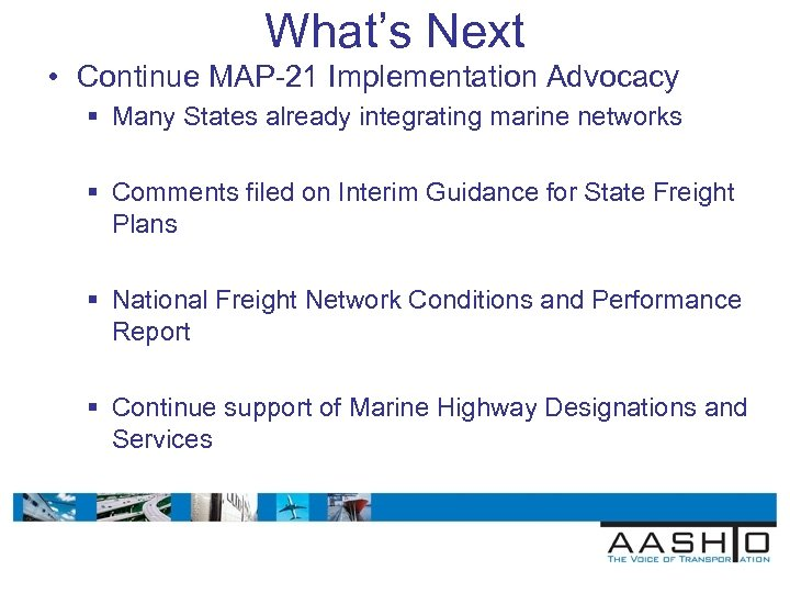 What's Next • Continue MAP-21 Implementation Advocacy § Many States already integrating marine networks