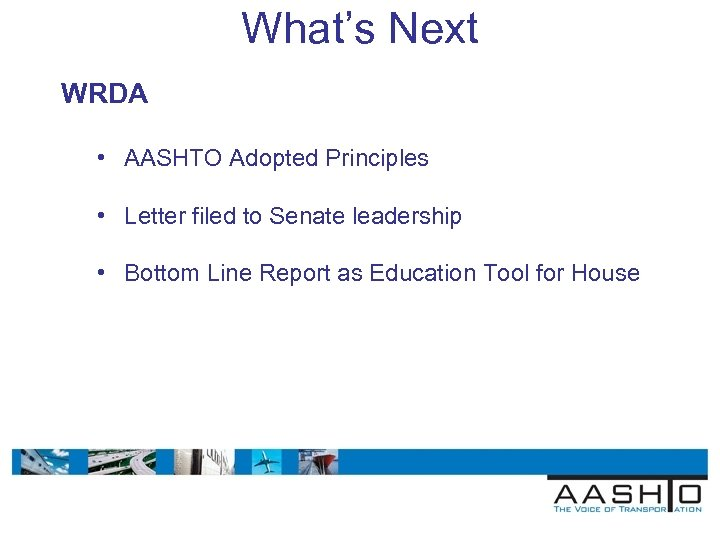 What's Next WRDA • AASHTO Adopted Principles • Letter filed to Senate leadership •