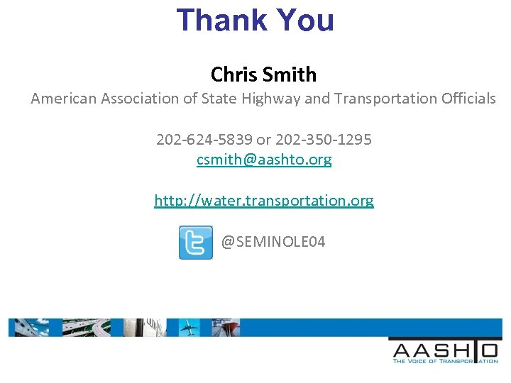 Thank You Chris Smith American Association of State Highway and Transportation Officials 202 -624