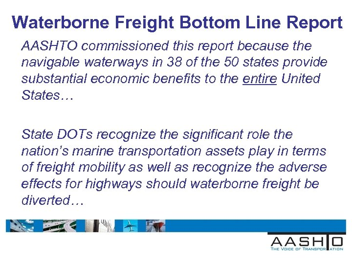 Waterborne Freight Bottom Line Report AASHTO commissioned this report because the navigable waterways in