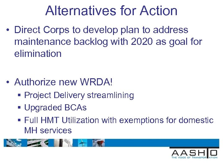 Alternatives for Action • Direct Corps to develop plan to address maintenance backlog with
