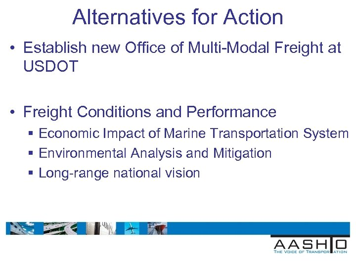 Alternatives for Action • Establish new Office of Multi-Modal Freight at USDOT • Freight