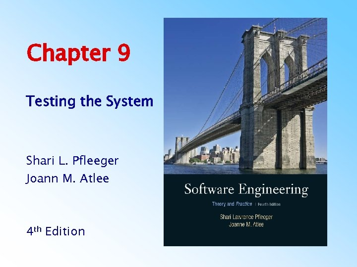 Chapter 9 Testing the System Shari L. Pfleeger Joann M. Atlee 4 th Edition