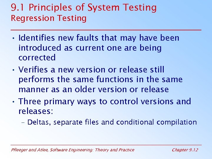 9. 1 Principles of System Testing Regression Testing • Identifies new faults that may