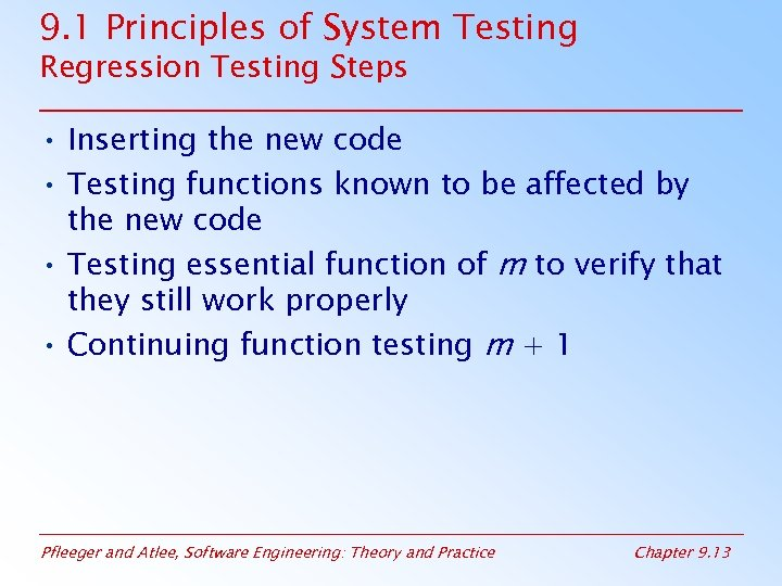 9. 1 Principles of System Testing Regression Testing Steps • Inserting the new code