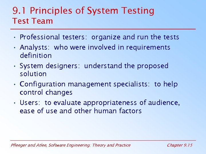 9. 1 Principles of System Testing Test Team • Professional testers: organize and run