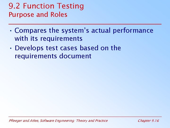 9. 2 Function Testing Purpose and Roles • Compares the system's actual performance with