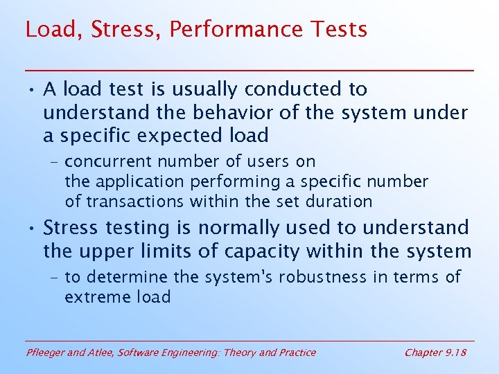Load, Stress, Performance Tests • A load test is usually conducted to understand the