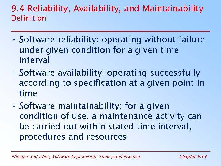 9. 4 Reliability, Availability, and Maintainability Definition • Software reliability: operating without failure under