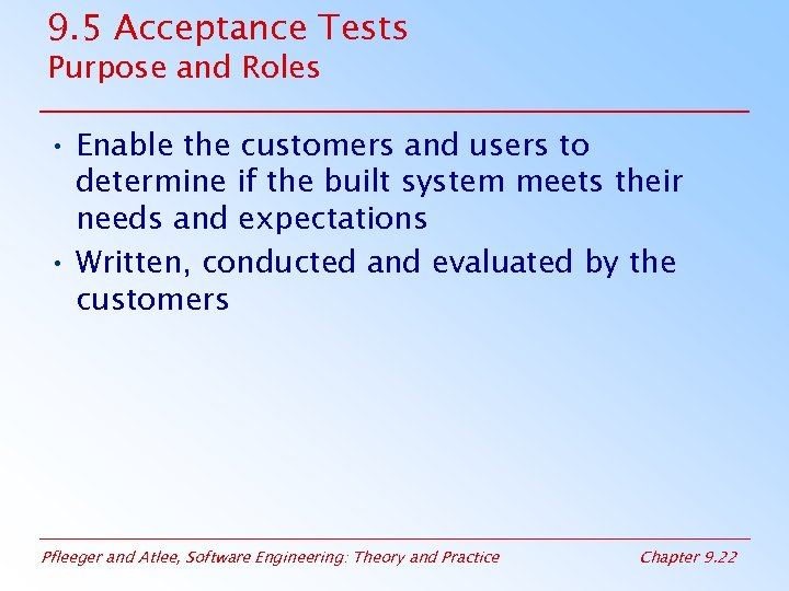 9. 5 Acceptance Tests Purpose and Roles • Enable the customers and users to