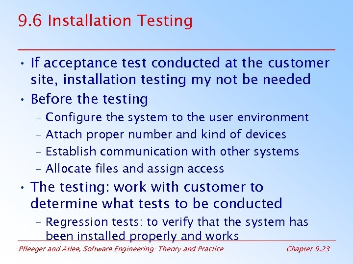 9. 6 Installation Testing • If acceptance test conducted at the customer site, installation