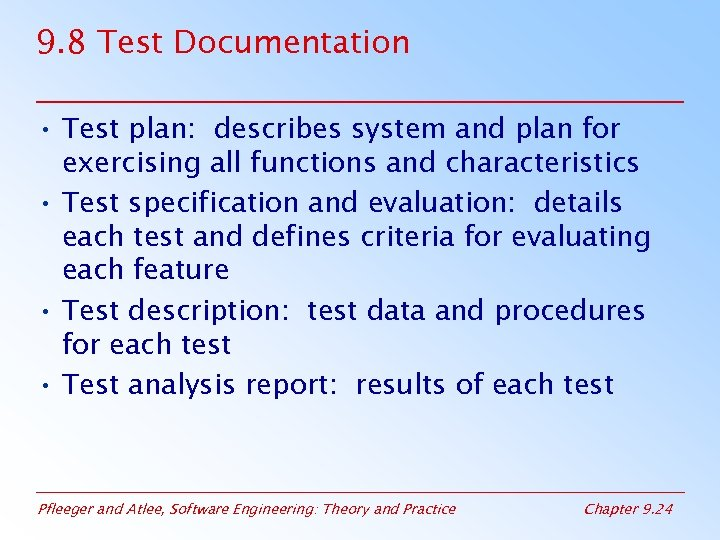 9. 8 Test Documentation • Test plan: describes system and plan for exercising all