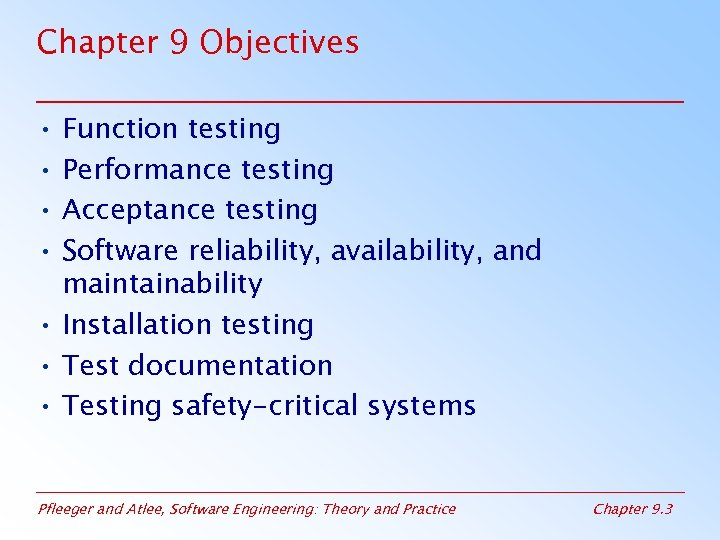 Chapter 9 Objectives • Function testing • Performance testing • Acceptance testing • Software