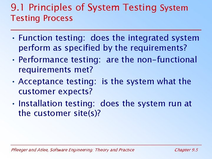 9. 1 Principles of System Testing Process • Function testing: does the integrated system