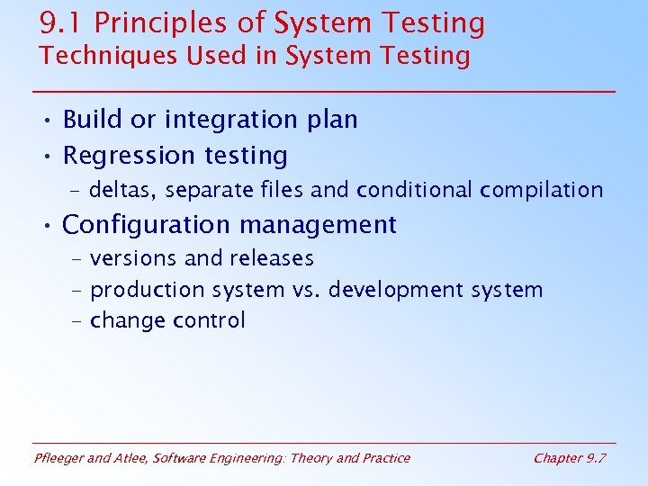 9. 1 Principles of System Testing Techniques Used in System Testing • Build or