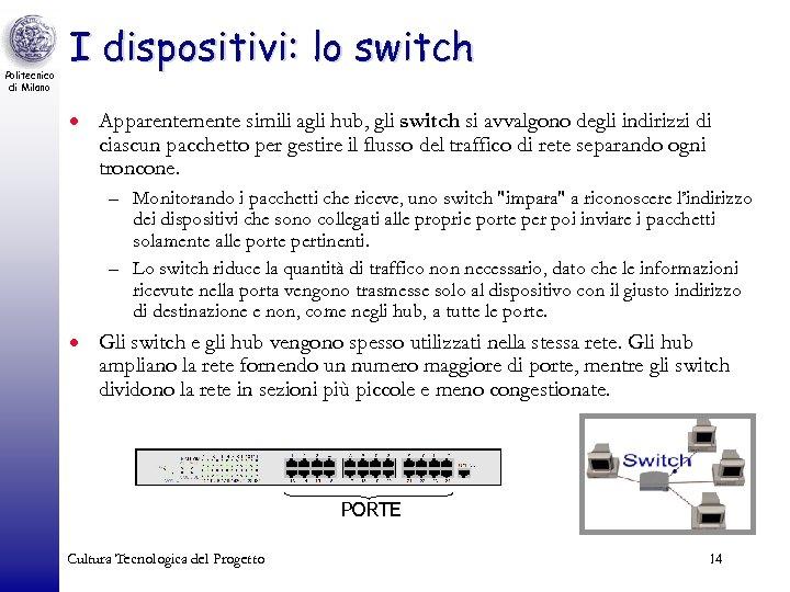 Politecnico di Milano I dispositivi: lo switch · Apparentemente simili agli hub, gli switch