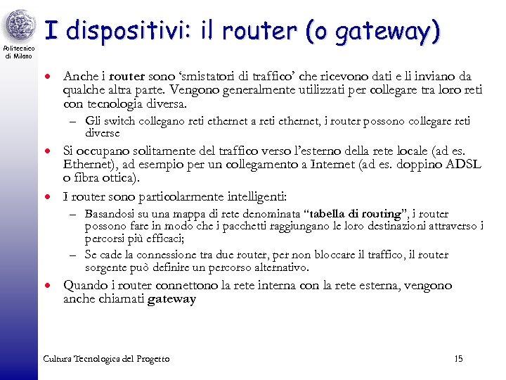 Politecnico di Milano I dispositivi: il router (o gateway) · Anche i router sono