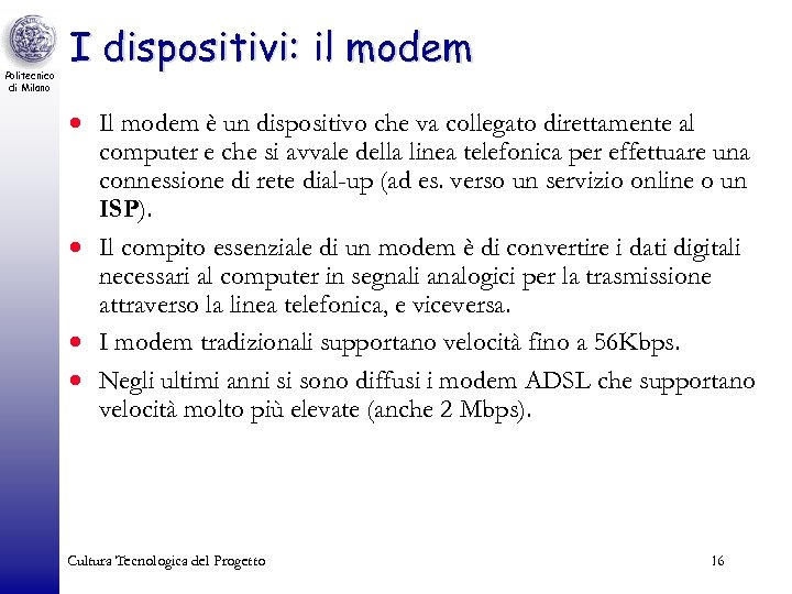 Politecnico di Milano I dispositivi: il modem · Il modem è un dispositivo che