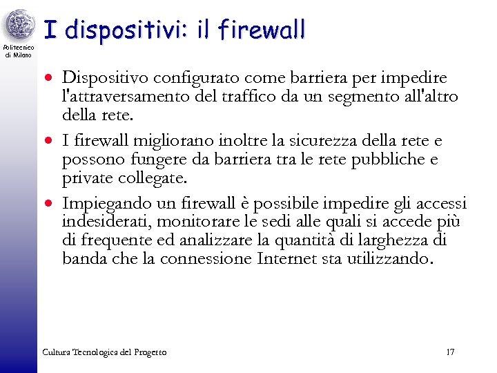 Politecnico di Milano I dispositivi: il firewall · Dispositivo configurato come barriera per impedire