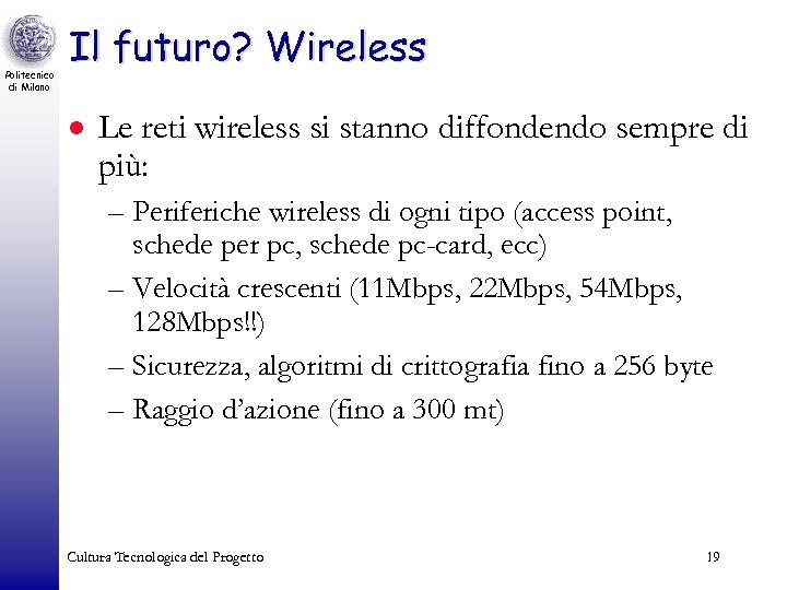 Politecnico di Milano Il futuro? Wireless · Le reti wireless si stanno diffondendo sempre