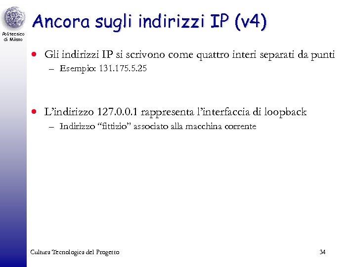 Politecnico di Milano Ancora sugli indirizzi IP (v 4) · Gli indirizzi IP si