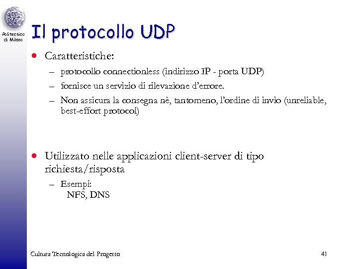 Politecnico di Milano Il protocollo UDP · Caratteristiche: – protocollo connectionless (indirizzo IP -