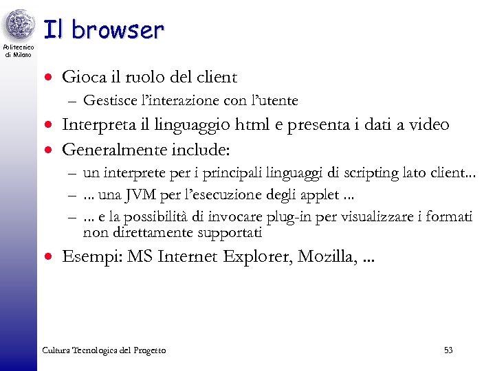 Politecnico di Milano Il browser · Gioca il ruolo del client – Gestisce l'interazione
