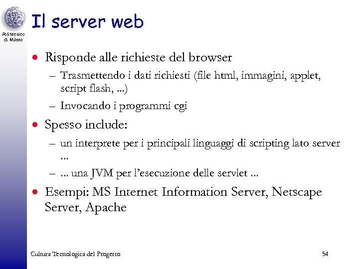 Politecnico di Milano Il server web · Risponde alle richieste del browser – Trasmettendo