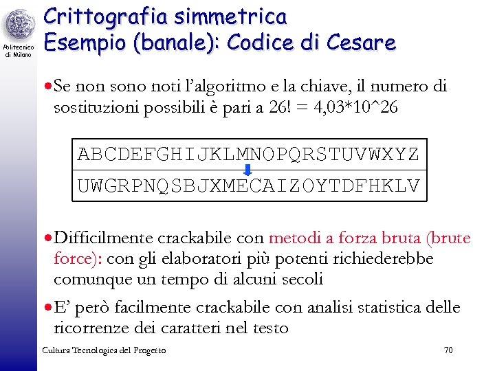 Politecnico di Milano Crittografia simmetrica Esempio (banale): Codice di Cesare · Se non sono